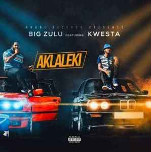 Big Zulu – Ak'laleki Ft. Kwesta