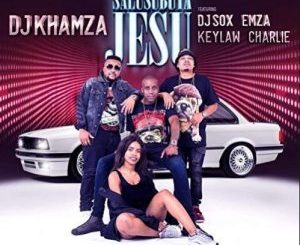 DJ Khamza – Salusubuya Jesu Ft. DJ Sox, Emza, Keylaw & Charlie