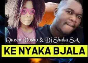 DJ Shaka – Ke Nyaka Bjala Ft. Queen Vosho