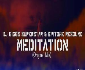 Dj Giggs Superstar & Epitome Resound – Meditation (Original Mix)