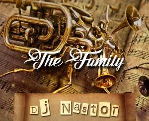 Dj Nastor – The Family