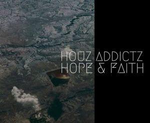 Houz Addictz – Hope & Faith