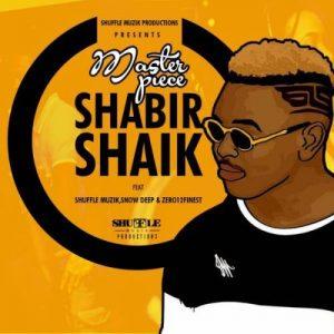 Masterpiece – Shabir Shaik ft. Shuffle Muzik, Snowdeep & Zero21s Finset