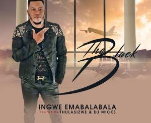 The Black – Ingwe Emabalabala (feat. Thulasizwe & DJ Micks)