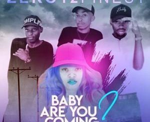Zero12finest – Baby are you coming ft. Thamagnificent2