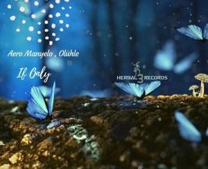 Aero Manyelo & Oluhle – If Only (Da Capo Remix)