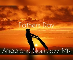DJ Ace – Fathers Day AmaPiano Slow Jazz Mix