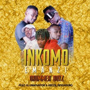 Drummer Boyz feat. Dj Innovator & Deezil Spigadoro – Inkomo Emanzi