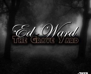 Ed-Ward – The Grave Yard EP