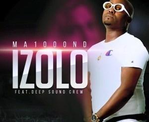 Ma1000ND – Izolo Ft. Deep Sound Crew