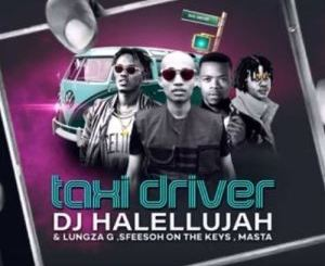 Sfeesoh On The Keys – Taxi Driver Ft. Dj Halellujah, Lungza G & Masta