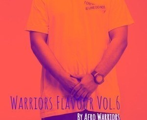 Afro Warriors – Warriors Flavour Vol.6 (Afro House Edition)