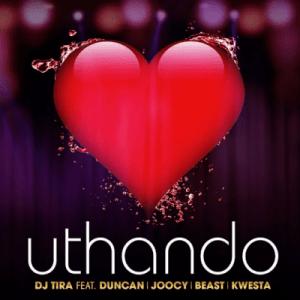 DJ Tira – Uthando Ft. Duncan, Joocy, Beast & Kwesta