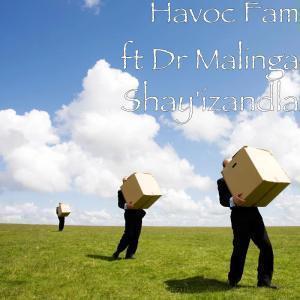 Havoc Fam – Shay'izandla Ft. Dr Malinga