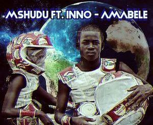 MSHUDU & INNO – AMABELE (DJ MREJA & NEUVIKAL SOULE HORIZON DUB)