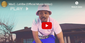 Ma-E – LeVibe (Official Music Video)