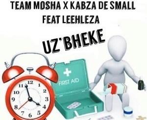Team Mosha & Kabza De Small Ft. Leehleza – U'zbheke
