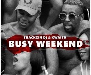 ThackzinDj & Kwaito – Busy Weekend