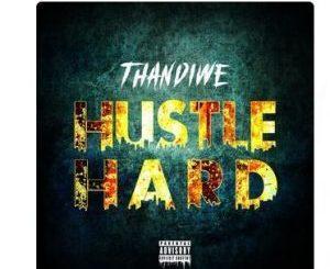 Thandiwe – Hustle Hard