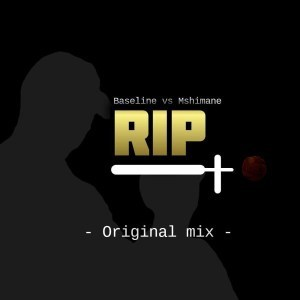 Baseline vs Mshimane – RIP [MP3]
