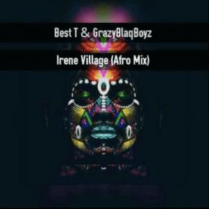 Crazy Blaq Boyz & Best T – Irene Village [Afro]