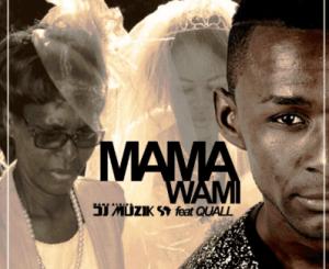 DJ Muzik SA – Mama Wami Ft. Quall