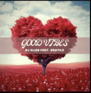Dj Clizo – Good Vibes Ft. Oratile [MP3]