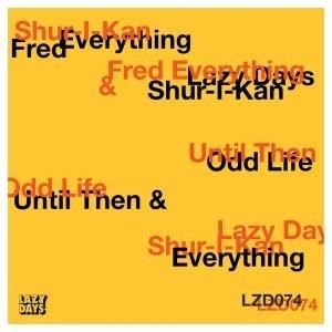 Fred Everything & Shur-I-Kan – Odd Life (Reprise)