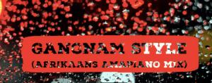 Gangnam Style (Afrikaans Amapiano Mix) [oppa gangnam style]