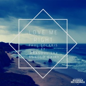 Paul Solaris Ft. AraSoul Sax & Bonolo Dairy – Love Me Right