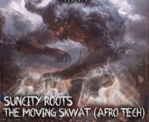 Suncity Roots – The Moving Skwat Ft. DJ Sushy, DJ Msoja SA