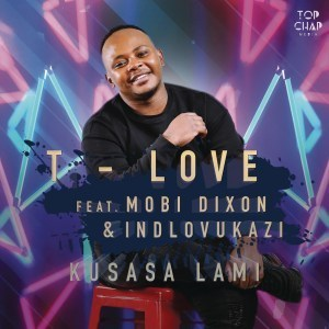 T-Love – Kusasa Lami Ft. Mobi Dixon & Indlovukazi