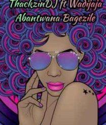 ThackzinDJ – Abantwana Bagezile (Sample) Ft. Wadijaja