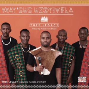 Thee Legacy – Way'sus Uzoyimela Ft. Kwesta, Kid X