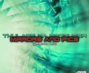 Thulane Da Producer – Mirrors And Pics (Original Mix)
