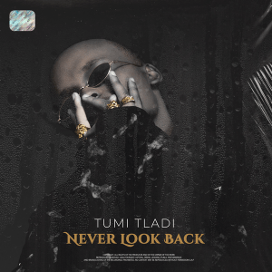 Tumi Tladi – Never Look Back