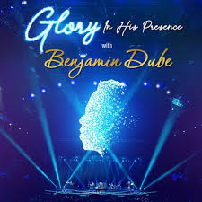 Benjamin Dube – Glory In His Presence (Cover Artwork + Tracklisting)