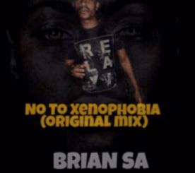 Brian SA – No To Xenophobia (Original Mix)