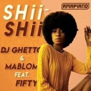 DJ Ghetto & Mablom – Shii Shii Ft. Fifty