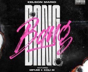 DJ Kelson Mario – Bang ft. Mpumi & Xoli M
