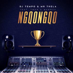 DJ Tempo & Mr Thela – Ngqongqo Ft. TMAN & Ma Owza
