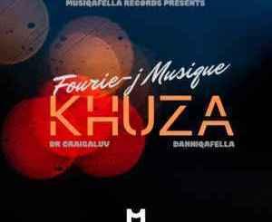 Fourie-J Musique – Khuza Ft. Dr Craigaluv & DanniQafella