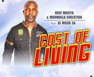 Hosi Masiya & Mbombela Evolution – Cost Of Living Ft. DJ Muzik