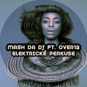 Mash Da DJ & Over12 – Elektricke Perkuse (Main Mix)