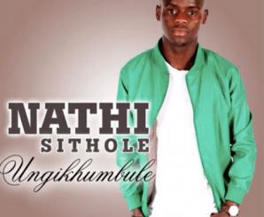 Nathi Sithole – Ungikhumbule