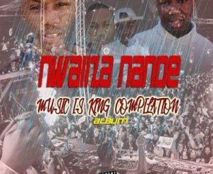 Nwaiiza Nande – Music Is King Compilation