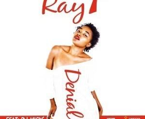 Ray T – Denial Ft. DJ Micks