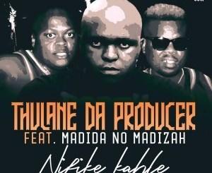 Thulane Da Producer – Nifike Kahle Ft. Madida no Madizah