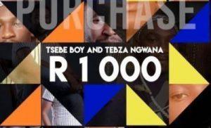 Tsebe Boy and Tebza Ngwana – R1000 (Amapiano 2019)