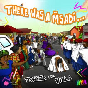 Tswyza Ft. Villa – There Was A Msadi (Original Mix)